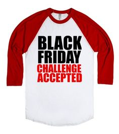 BLACK FRIDAY CHALLENGE ACCEPTED | SKREENED | Show off your shopping skills this November with this shirt in your life.