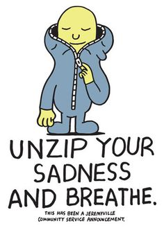Unzip Your Sadness And Breathe