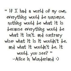 Alice in Wonderland #quotes I have to get this tattooed on me!