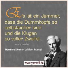 Es ist ein Jammer, dass die Dummköpfe so selbstsicher sind und die Klugen so voller Zweifel. *** #typestoff #jammer #klug #dumm #intelligent #selbstsicher #zweifel *** mehr auf www.amazon.typestoff.de