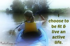 Affirmation: I choose to be fit and live an active life.