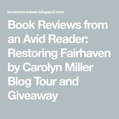Book Reviews from an Avid Reader: Restoring Fairhaven by Carolyn Miller Blog Tour and Giveaway Romance And Love, Pure Romance, Beach Reading, Fictional World, Love Hurts, Book Reviews, Giveaway, How To Find Out, Restoration