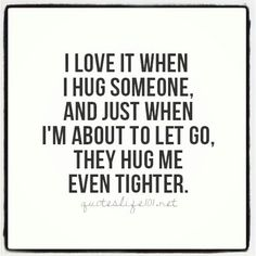 I love hugs. True story.