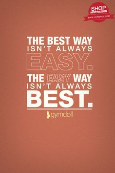 If the best way for you to build a stronger, healthier you was easy, everyone would do it. It's not. Put in the work.