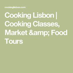 Cooking Lisbon | Cooking Classes, Market & Food Tours