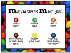 Marvelous M's Simple and yummy way for students to get to know each other! Each M candy represents something different and then the students could either share with a group or you could share as a whole class. Another great thing with this ice breaker is, you can make the food whatever you want (ex. have options, make it healthy, etc.)