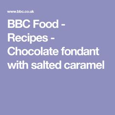 BBC Food - Recipes - Chocolate fondant with salted caramel