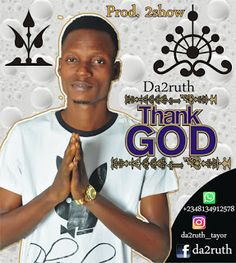 [Music] Da2ruth_Thank God   Thank God is a track written by Olaleye Tayor AKA Da2ruth. After the successful release of the Hit track Yiosimada the upcomming Hip Hop/Rap Musician Da2ruth release the voice out of praise title Thank-God . Officially out on 01-01-2017.  Thank God is a track written by Olaleye Tayor AKA Da2ruth. After the successful release of the Hit track Yiosimada the upcomming Hip Hop/Rap Musician Da2ruth release the voice out of praise title Thank-God . Officially out on…