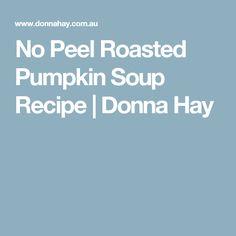 No Peel Roasted Pumpkin Soup Recipe | Donna Hay