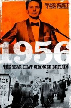 1956: The Year That Changed Britain: Amazon.co.uk: Francis Beckett, Tony Russell: 9781849549127: Books