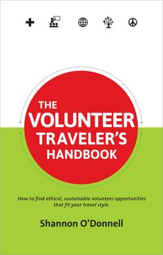 The Volunteer Traveler's Handbook - a must read before planning any volunteer travel. http://www.amazon.com/gp/product/0987706144?ie=UTF8=1789=0987706144=xm2=soltrasoc-20