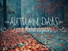 """Autumn Days"" are here again!! September, October, November!"