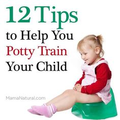 Potty Training: 12 Tips to Teach Your Child http://www.mamanatural.com/how-to-potty-train-your-child/