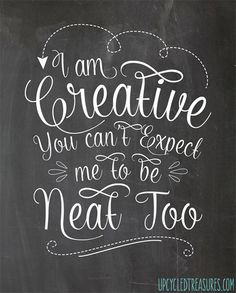 FREE Chalkboard Printable – I am creative you can't expect me to be neat too. No… FREE Chalkboard Printable – I am creative you can't expect me to be neat too. Non-Chalkboard Version Available too! Craft Quotes, Chalk It Up, D House, Creativity Quotes, Space Crafts, My New Room, At Least, Inspirational Quotes, Printables