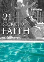21 Stories of Faith:  Real People, Real Stories, Real Faith, an ebook by Shelley Hitz at Smashwords - I'm one of the 21 contributors.