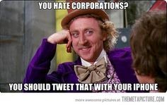 So you hate corporations…