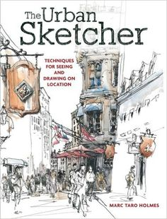 The Urban Sketcher: Techniques for Seeing and Drawing on Location: Amazon.de: Marc Taro Holmes: Fremdsprachige Bücher