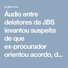 Áudio entre delatores da JBS levantou suspeita de que ex-procurador orientou acordo, diz Janot | Política | G1