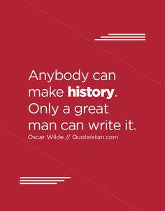 Anybody can make history. Only a great man can write it. History Quotes, Business Quotes, Quote Of The Day, Wise Words, Positive Quotes, Life Quotes, Inspirational Quotes, Wisdom, Positivity