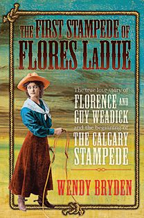 CS STAMPEDE- YA+ - The first stampede of Flores Ladue: The true love story of Florence and Guy Weadick and the beginning of the Calgary stampede Book by Wendy Bryden  an attractive book for its uncovered detail, wealth of illustrations and unique subject matter. Anyone looking to get excited about the Stampede's centennial should start right here