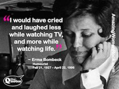 I would have cried and laughed less while watching TV... ~ Erma Bombeck #SheQuotes #Quotes #life #success #wisdom