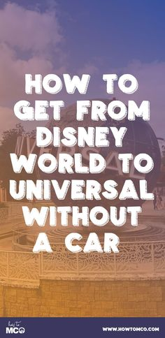 Disney World Tips | Universal Orlando Tips | Getting from one to the other!