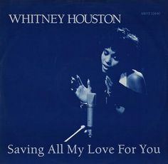 """""""Saving All My Love For You"""" ***  Whitney Houston ***  October 26, 1985"""