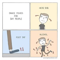 Dance moves for shy people.