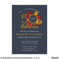 Shop 50 And fabulous Surprise Autumn Birthday Party Invitation created by gnurf. Fall Birthday Parties, Fifty Birthday, Surprise Birthday, Custom Invitations, Invitation Cards, 50 And Fabulous, Birthday Party Invitations, Party Supplies, Autumn