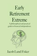 » Day 14: Investing for early retirement – Part 1 Early Retirement Extreme: — a combination of simple living, anticonsumerism, DIY ethics, self-reliance, and applied capitalism