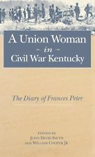 A Union Woman in Civil War Kentucky: The Diary of Frances Peter by Frances Peter