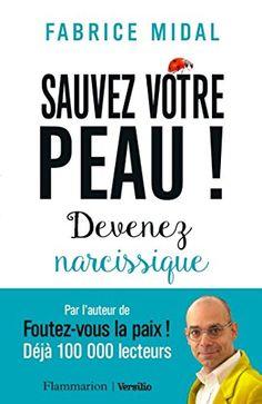 Amazon.fr - Sauvez votre peau ! : Devenez narcissique - Fabrice Midal - Livres