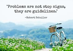 """Problems are not stop signs, they are guidelines. #QuoteoftheDay"""
