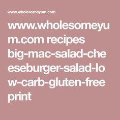 www.wholesomeyum.com recipes big-mac-salad-cheeseburger-salad-low-carb-gluten-free print