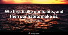 We first make our habits, and then our habits make us. - John Dryden #brainyquote #QOTD #habits #life Brainy Quotes, Motivational Quotes, John Dryden, Quote Of The Day, Movie Posters, Challenge, How To Make, Life, Clever Quotes