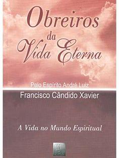 Obreiros da Vida Eterna - pelo espírito André Luiz de Chico Xavier