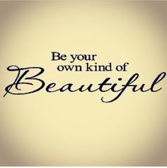 We are all beautiful don't let other people tell you otherwise