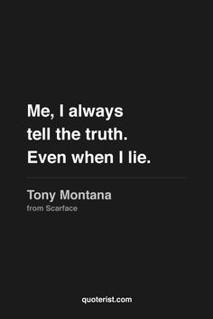 Me, I always tell the truth\
