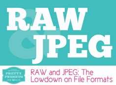 RAW and JPEG: The Lowdown! {Part 1} | Pretty Presets for Lightroom