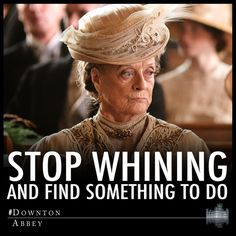 Dowager advice. Haven't yet gotten around to watching this one, but I want to say this to so many people.