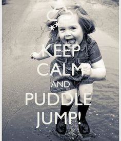 KEEP CALM AND PUDDLE  JUMP! - by JMK  Keep Calm and #KeepCalm