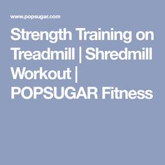 Strength Training on Treadmill | Shredmill Workout | POPSUGAR Fitness