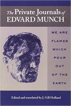 The Private Journals of Edvard Munch: We Are Flames Which Pour Out of the Earth: Edvard Munch, J. Gill Holland, Frank Høifødt: 9780299198145: Amazon.com: Books