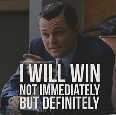 """I will win; not immediately, but definitely."" 