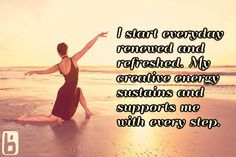 I start everyday renewed and refreshed. My creative energy sustains and supports me with every step.  Affirmations, positivity, inspirational, quote, love, happy, morning affirmation, motivation, health, wellness, life, happiness, powerful, uplifting, grateful, graduated