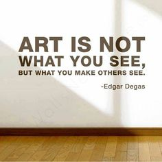 This is exactly how I perceive ART and what my high school art teacher has always told me.