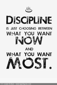 Discipline is just a choice between what you want now and what you want most. #motivation #quotes