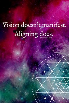Vision doesn't manifest, aligning does.