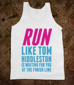Run Like Tom Hiddleston Is Waiting. MUST. HAVE.