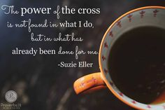 "Jesus, help me remember… ""The power of the Cross is not found in what I do but in what has already been done for me."" - Suzie Eller"